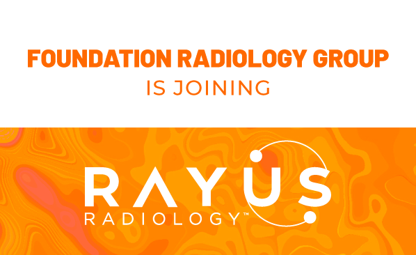 Addition of Foundation Radiology Group Brings 100+ Radiologists Serving 45+ Hospitals Across Seven Midwest and Mid-Atlantic States Into the RAYUS Network