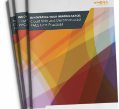 Evaluating or Have Considered a Deconstructed PACS and Cloud VNA Solution?